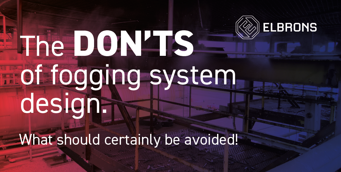 The DON'TS of fogging system design.